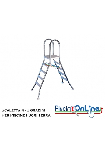 SCALETTE PER PISCINE FUORI TERRA DA 4 E 5 GRADINI IN ACCIAIO INOX AISI 304 L