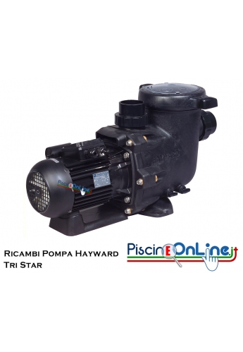 RICAMBI PER POMPA HAYWARD MODELLO TRI STAR