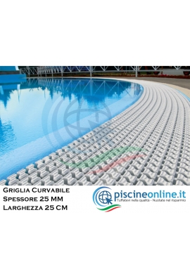 GRIGLIA CURVABILE SPESSORE 25 mm - LARGHEZZA 25 cm - A NORMA UNI EN 13451-1 PER PISCINE A BORDO SFIORO